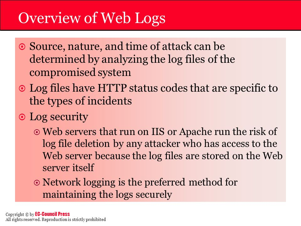 Overview of Web Logs Source, nature, and time of attack can be determined by analyzing the log files of the compromised system.