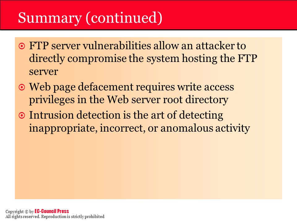 Summary (continued) FTP server vulnerabilities allow an attacker to directly compromise the system hosting the FTP server.