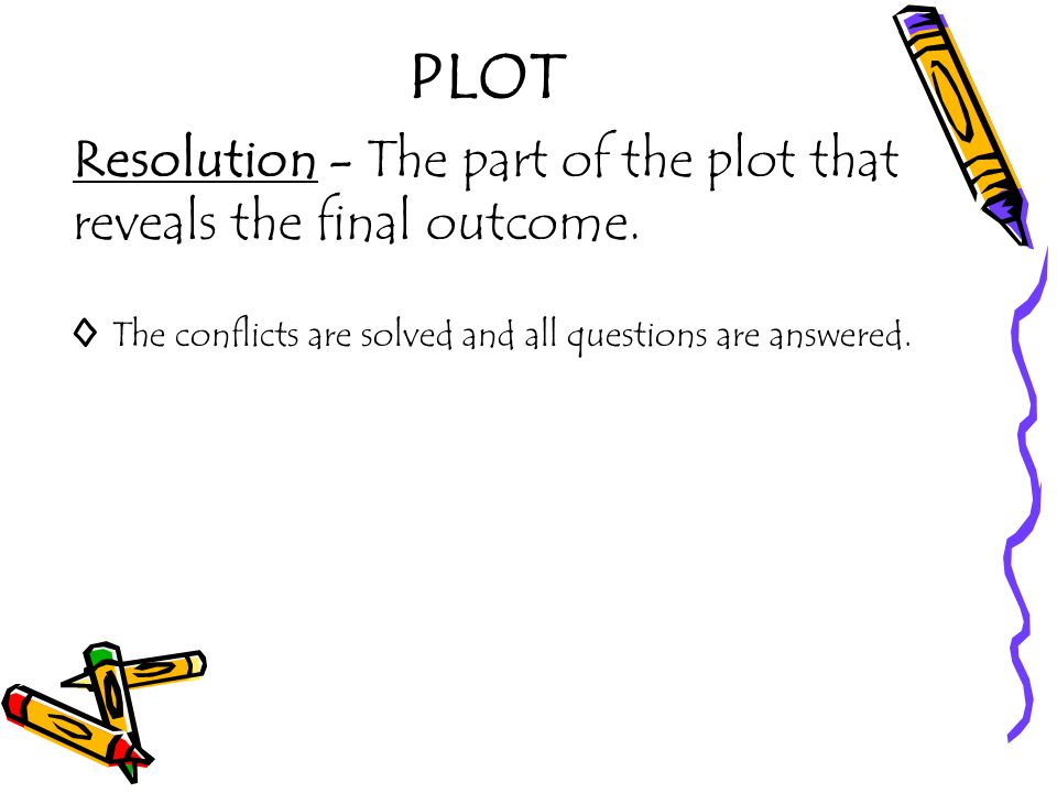 PLOT Resolution - The part of the plot that reveals the final outcome.