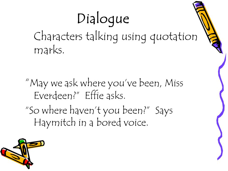 Dialogue Characters talking using quotation marks.