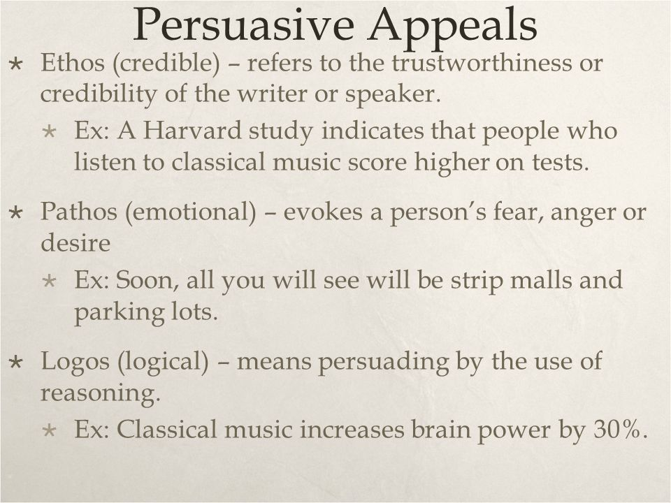 Persuasive Appeals Ethos (credible) – refers to the trustworthiness or credibility of the writer or speaker.