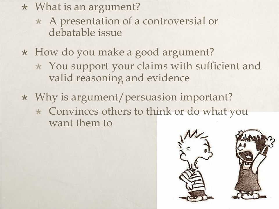 What is an argument A presentation of a controversial or debatable issue. How do you make a good argument