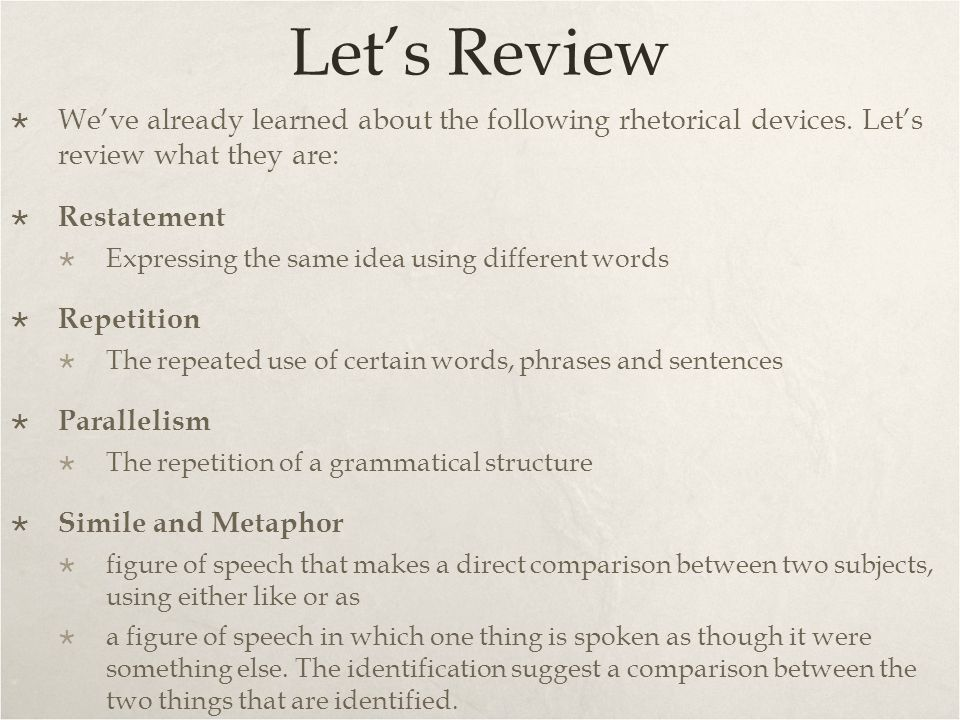 Let's Review We've already learned about the following rhetorical devices. Let's review what they are: