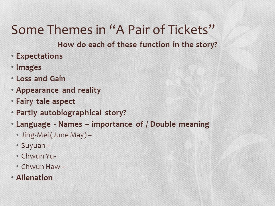 literary analysis of the short story a pair of tickets by amy tan - amy tan is a chinese american writer, whose short stories portray the theme that finding the balance between heritage and culture is not always - a pair of tickets this story is about a young lady that lives in california with her mother and father she is however chinese, and refuses to.