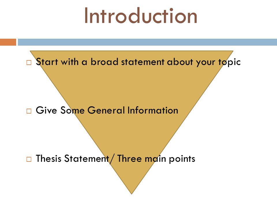 Introduction Start with a broad statement about your topic