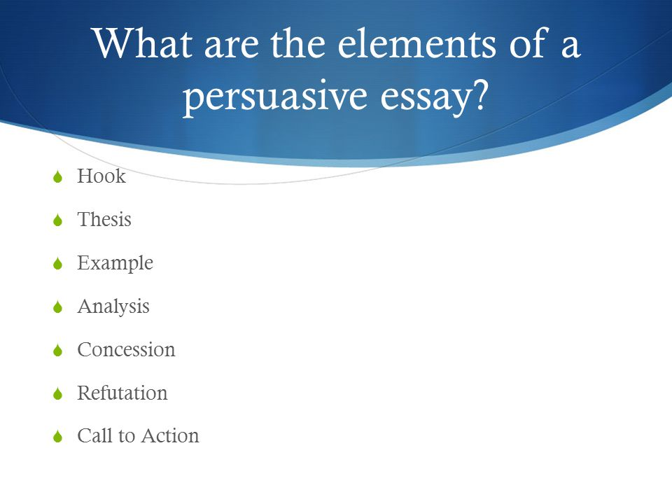 Line Persuasive Essay  Ppt Video Online Download Hook Thesis Example Analysis Concession Refutation Call To Action What Are  The Elements Of A Persuasive Essay