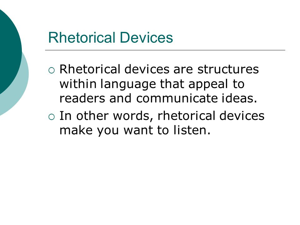 Rhetorical Devices Rhetorical devices are structures within language that appeal to readers and communicate ideas.