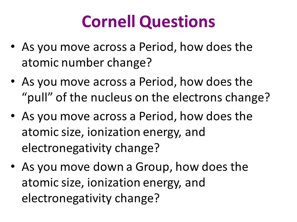 Cornell Questions As you move across a Period, how does the atomic number change