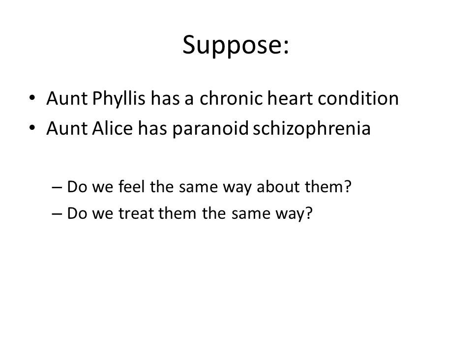 Suppose: Aunt Phyllis has a chronic heart condition