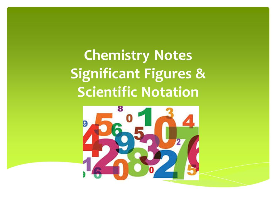 Chemistry Notes Significant Figures & Scientific Notation
