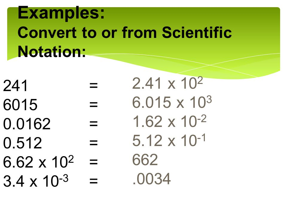 Examples: Convert to or from Scientific Notation: 2.41 x =