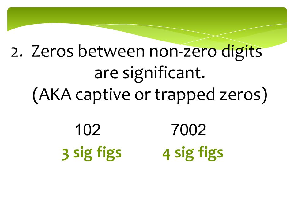 2. Zeros between non-zero digits are significant