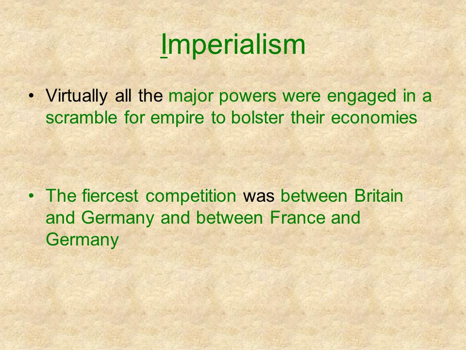 Imperialism Virtually all the major powers were engaged in a scramble for empire to bolster their economies.