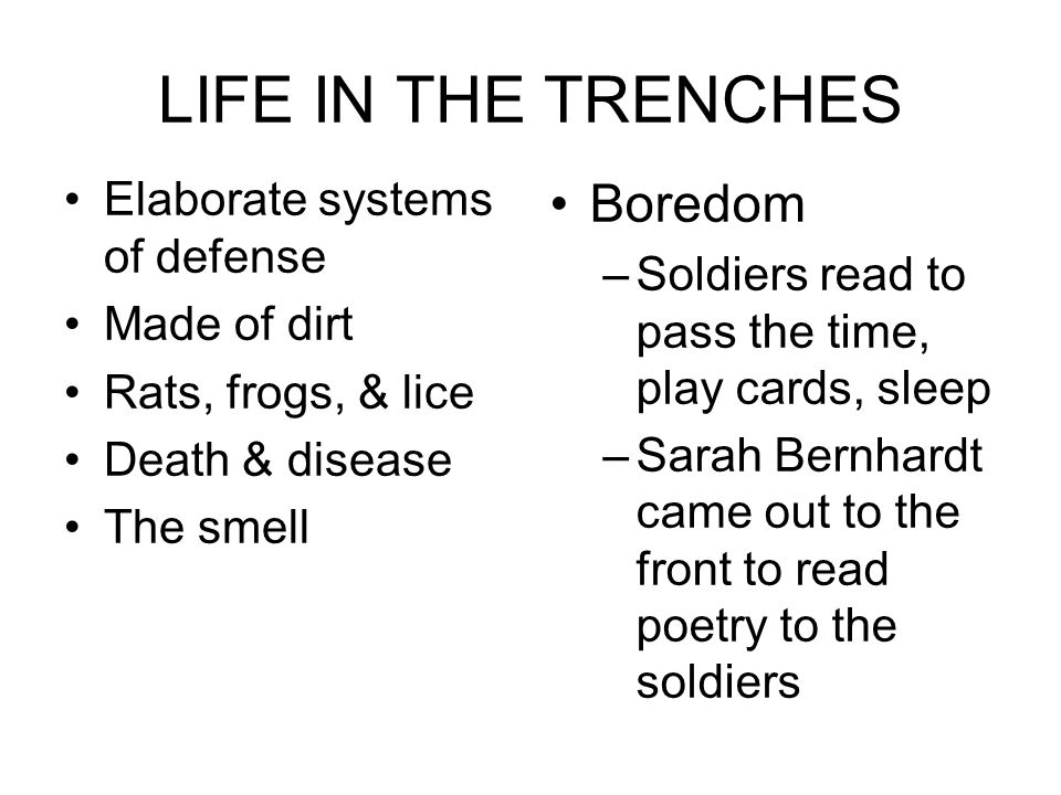 LIFE IN THE TRENCHES Boredom Elaborate systems of defense