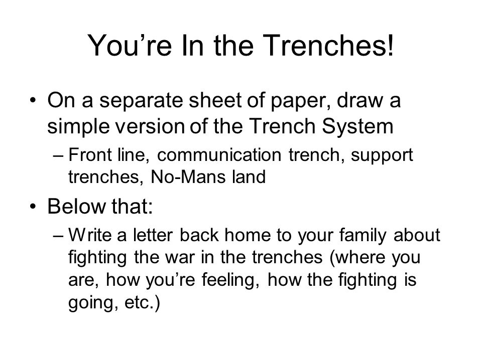 You're In the Trenches! On a separate sheet of paper, draw a simple version of the Trench System.