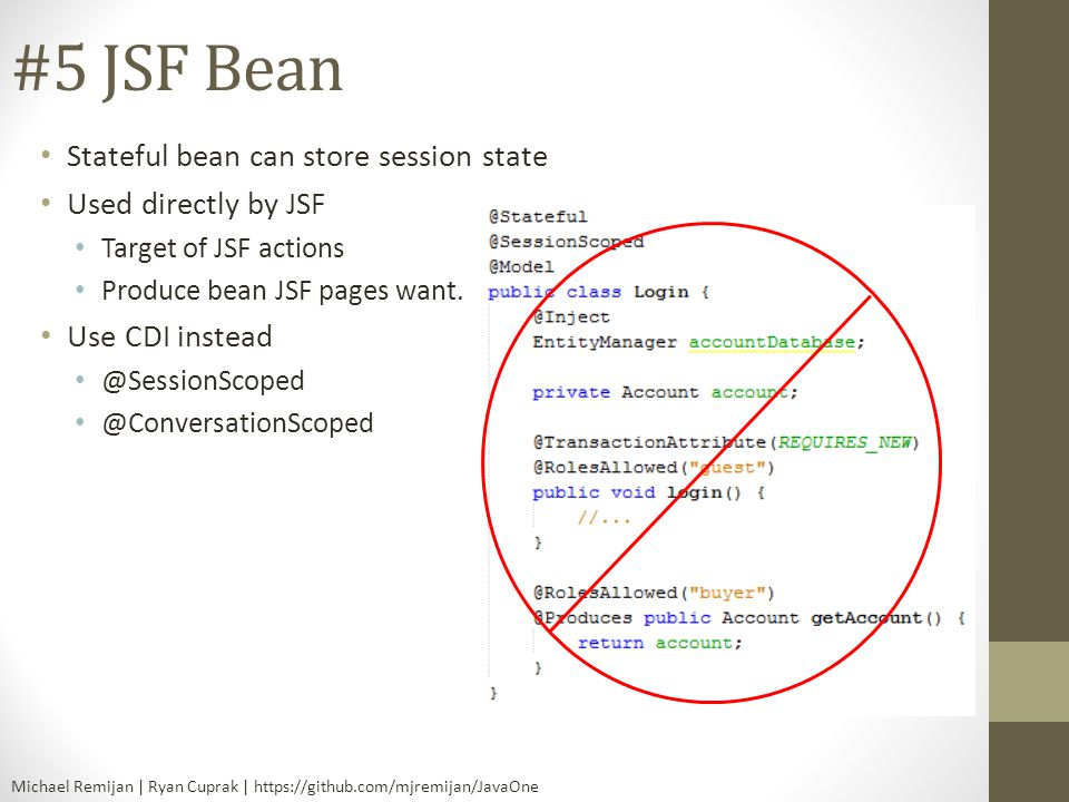 #5 JSF Bean Stateful bean can store session state Used directly by JSF