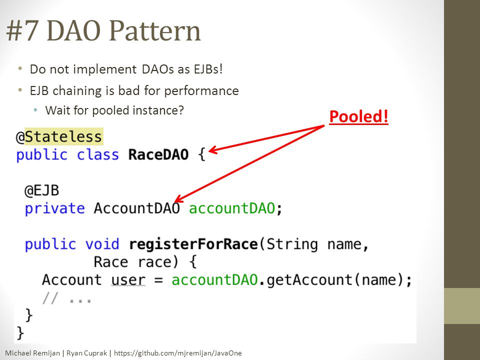 #7 DAO Pattern Pooled! Do not implement DAOs as EJBs!