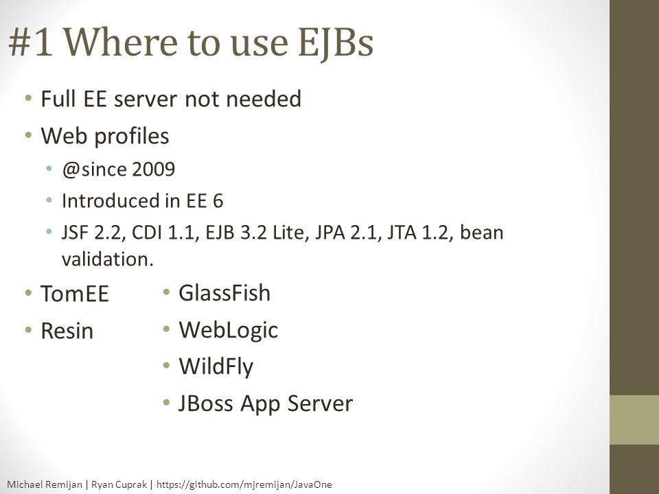 #1 Where to use EJBs Full EE server not needed Web profiles TomEE