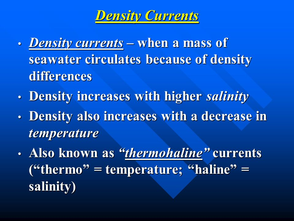Density Currents Density currents – when a mass of seawater circulates because of density differences.