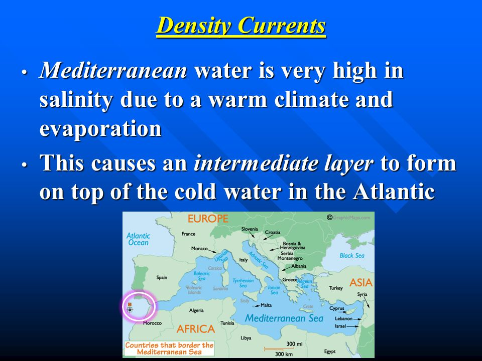 Density Currents Mediterranean water is very high in salinity due to a warm climate and evaporation.