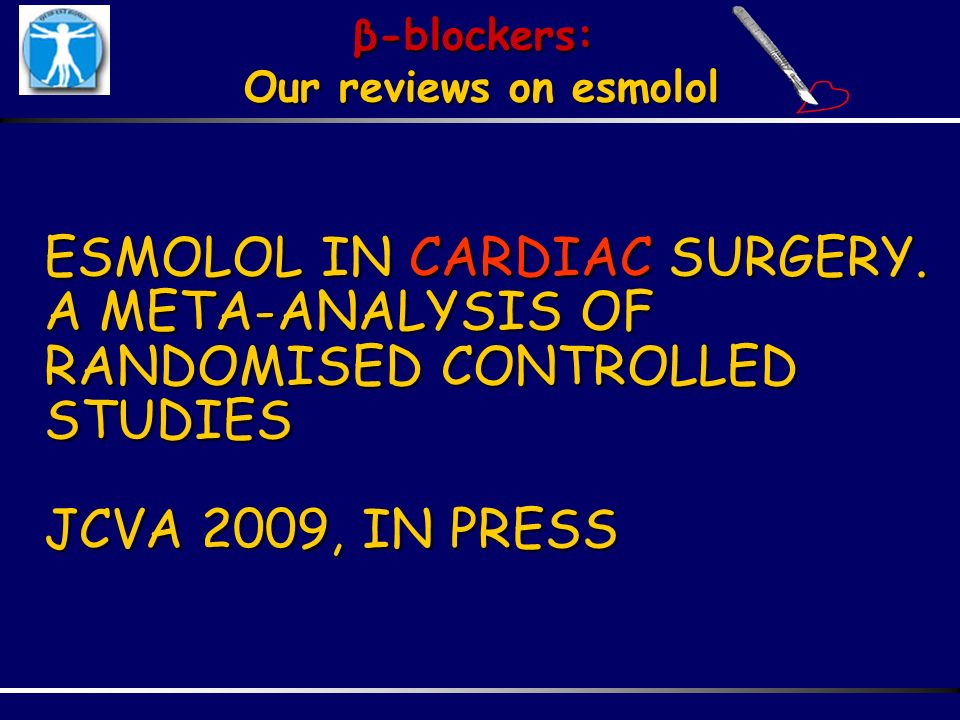 β-blockers: Our reviews on esmolol. ESMOLOL IN CARDIAC SURGERY.