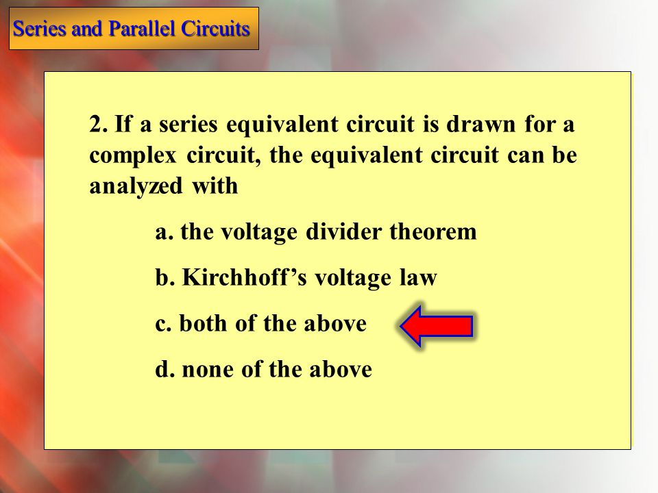 2. If a series equivalent circuit is drawn for a complex circuit, the equivalent circuit can be analyzed with