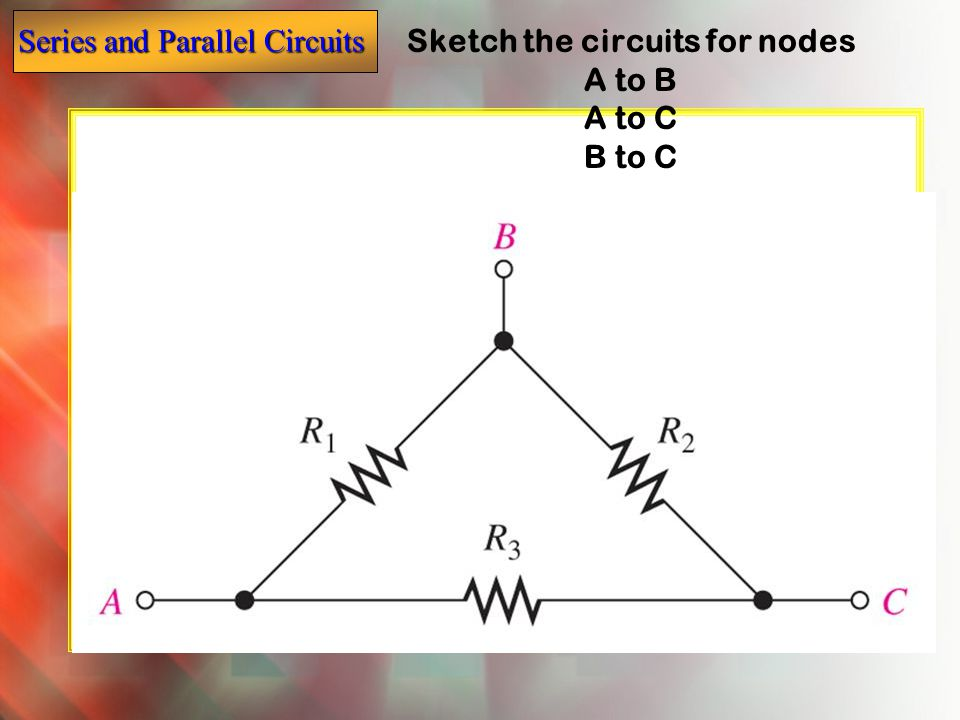 Sketch the circuits for nodes A to B A to C B to C