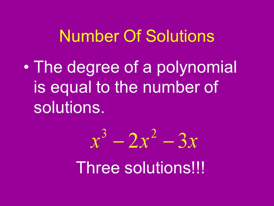 Number Of Solutions The degree of a polynomial is equal to the number of solutions.