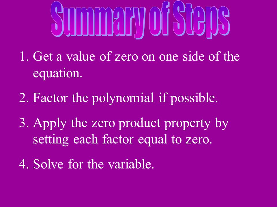 Summary of Steps Get a value of zero on one side of the equation. Factor the polynomial if possible.