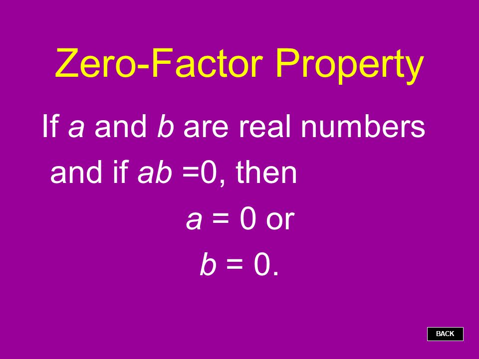 Zero-Factor Property If a and b are real numbers and if ab =0, then