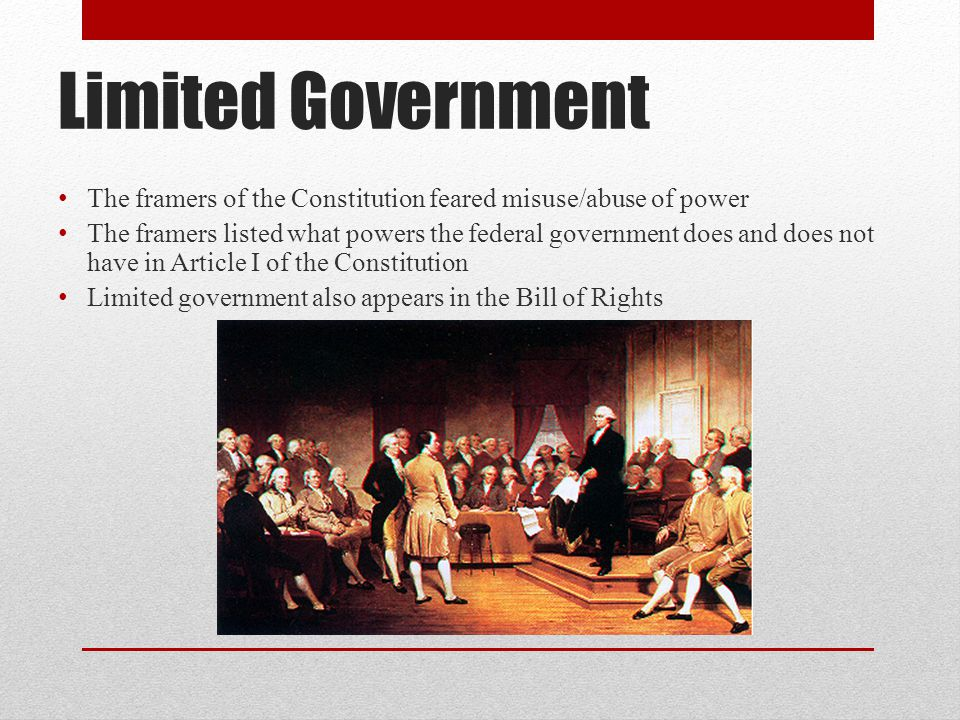 Limited Government The framers of the Constitution feared misuse/abuse of power.