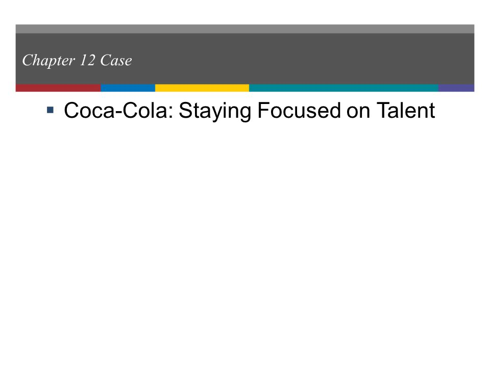 Coca-Cola: Staying Focused on Talent