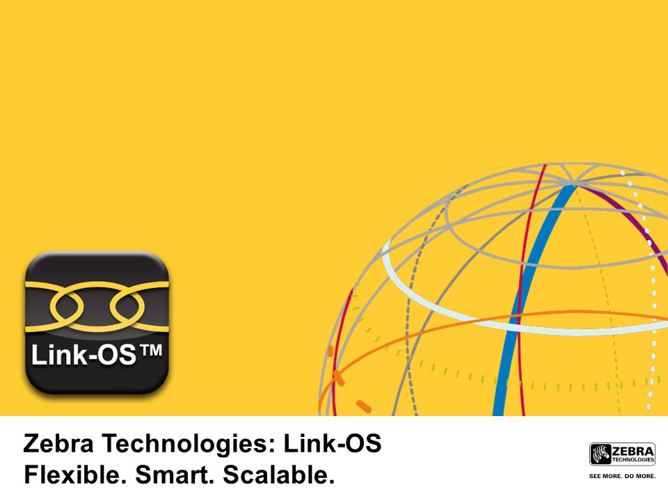 Zebra Technologies: Link-OS Flexible  Smart  Scalable  - ppt download