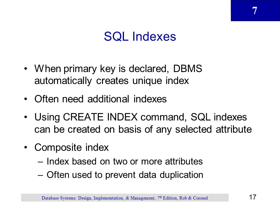SQL Indexes When primary key is declared, DBMS automatically creates unique index. Often need additional indexes.