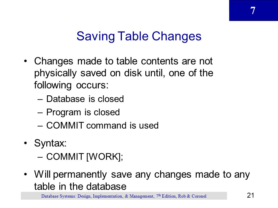 Saving Table Changes Changes made to table contents are not physically saved on disk until, one of the following occurs:
