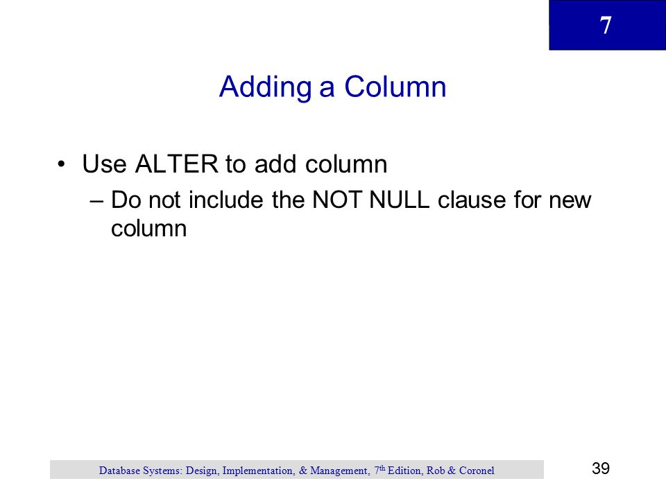 Adding a Column Use ALTER to add column