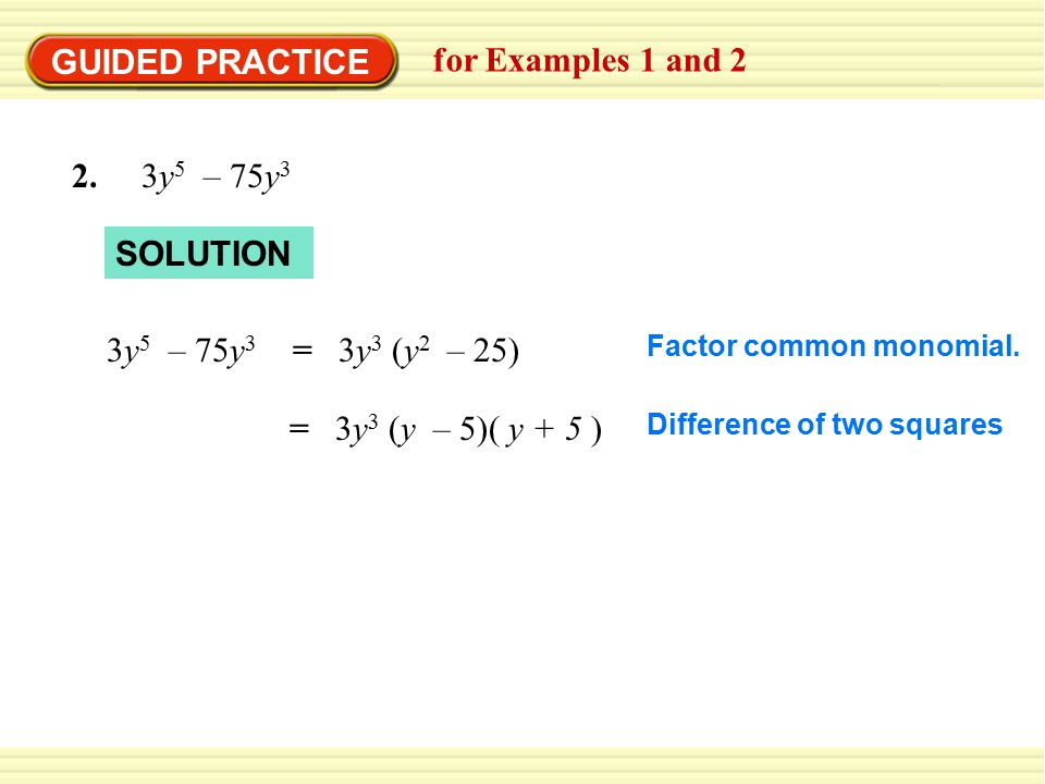GUIDED PRACTICE for Examples 1 and y5 – 75y3 SOLUTION 3y5 – 75y3
