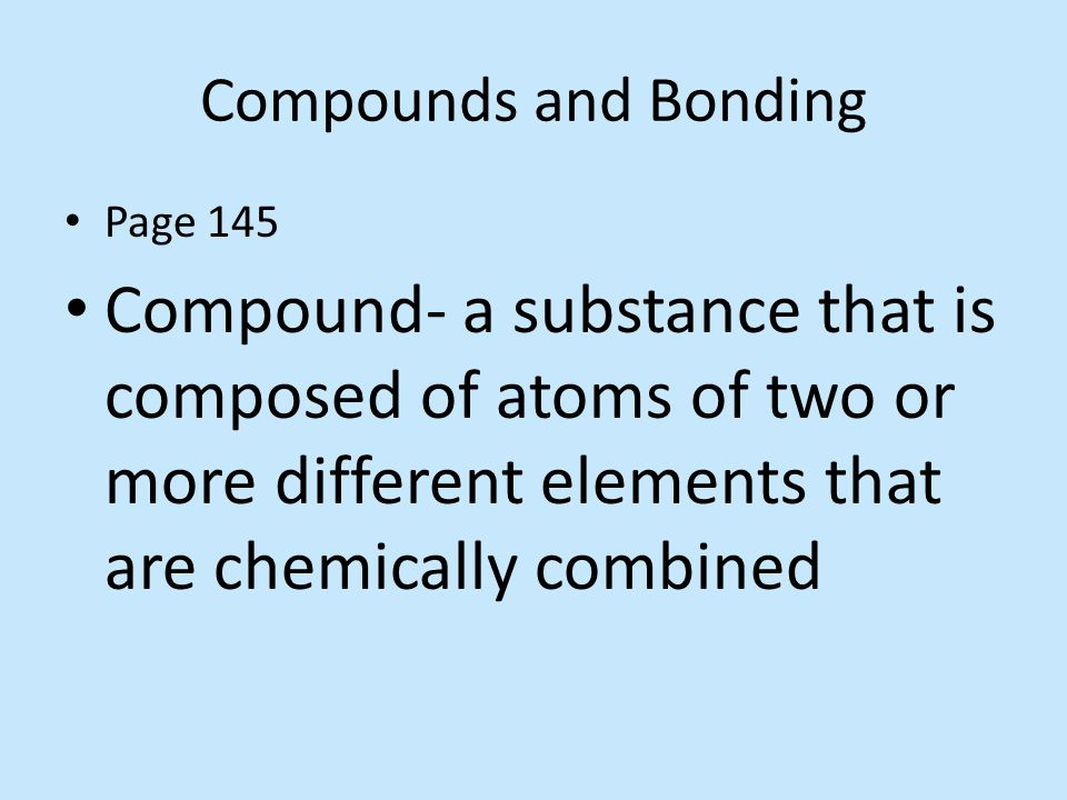 Compounds and Bonding Page 145.