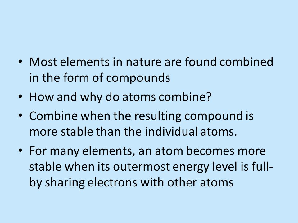 Most elements in nature are found combined in the form of compounds