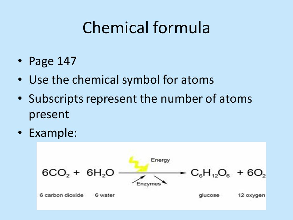 Chemical formula Page 147 Use the chemical symbol for atoms
