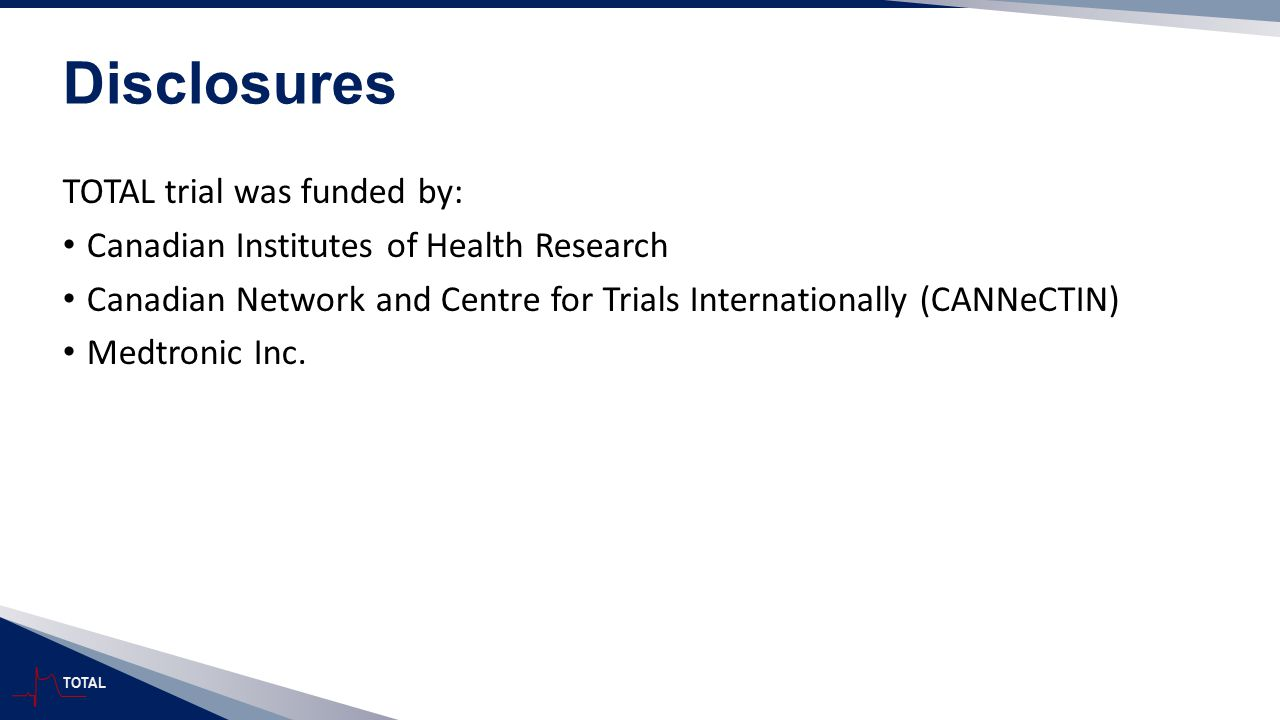Disclosures TOTAL trial was funded by: