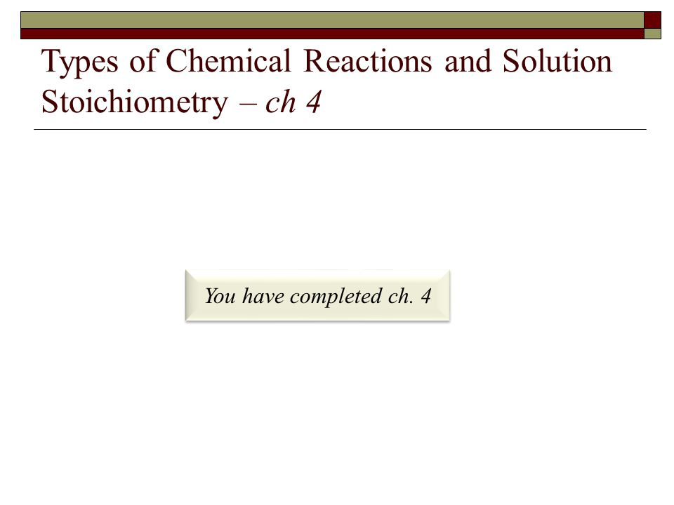 Types of Chemical Reactions and Solution Stoichiometry – ch 4