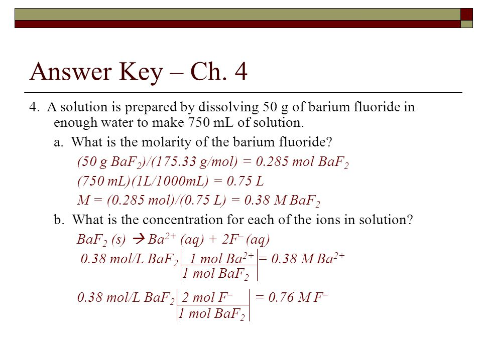 Answer Key – Ch A solution is prepared by dissolving 50 g of barium fluoride in enough water to make 750 mL of solution.
