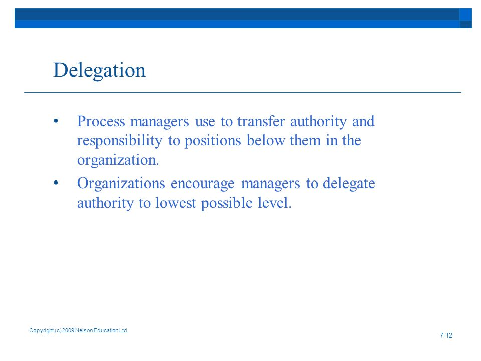 Delegation Process managers use to transfer authority and responsibility to positions below them in the organization.