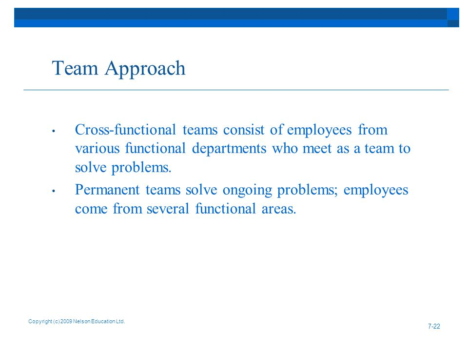 Team Approach Cross-functional teams consist of employees from various functional departments who meet as a team to solve problems.