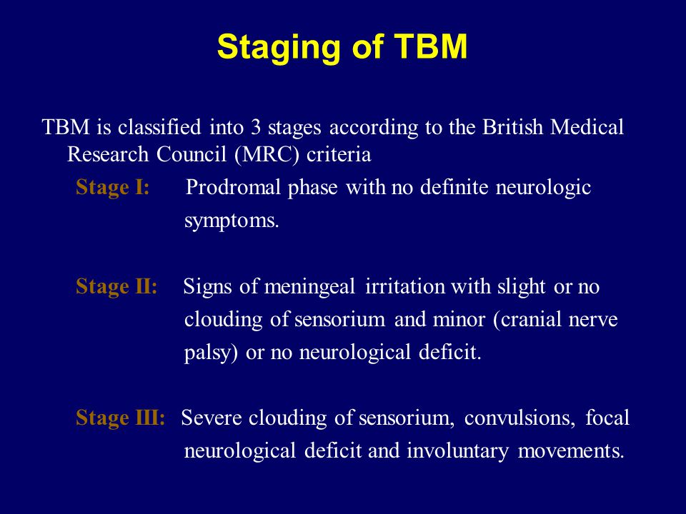 Staging of TBM TBM is classified into 3 stages according to the British Medical Research Council (MRC) criteria.