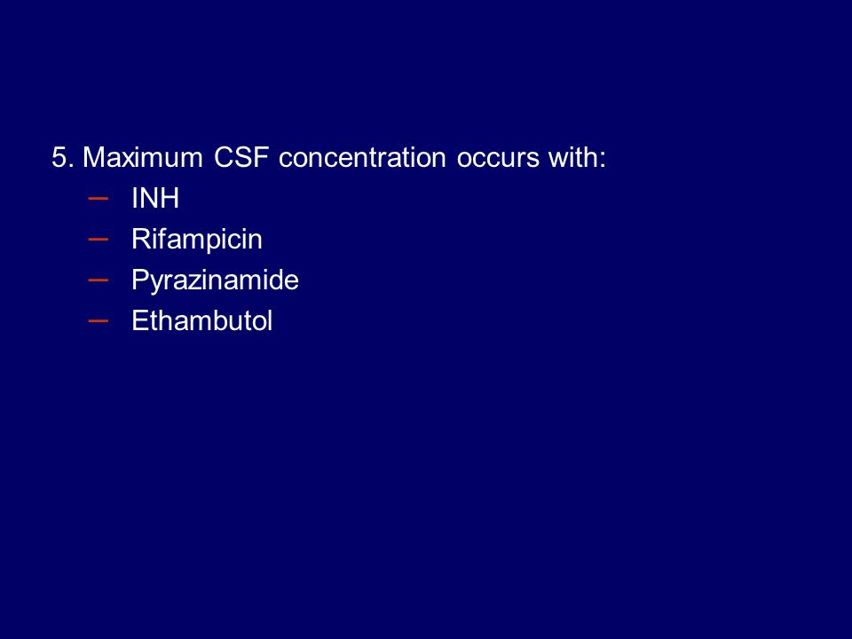 5. Maximum CSF concentration occurs with: