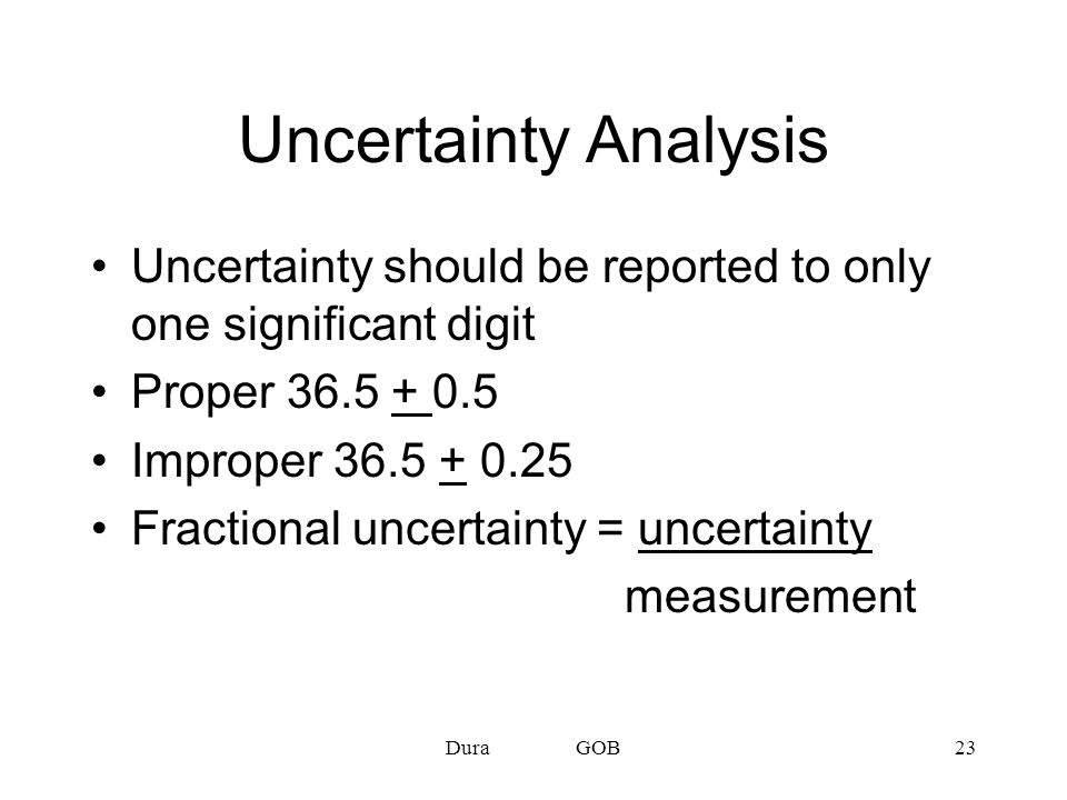 Uncertainty Analysis Uncertainty should be reported to only one significant digit. Proper