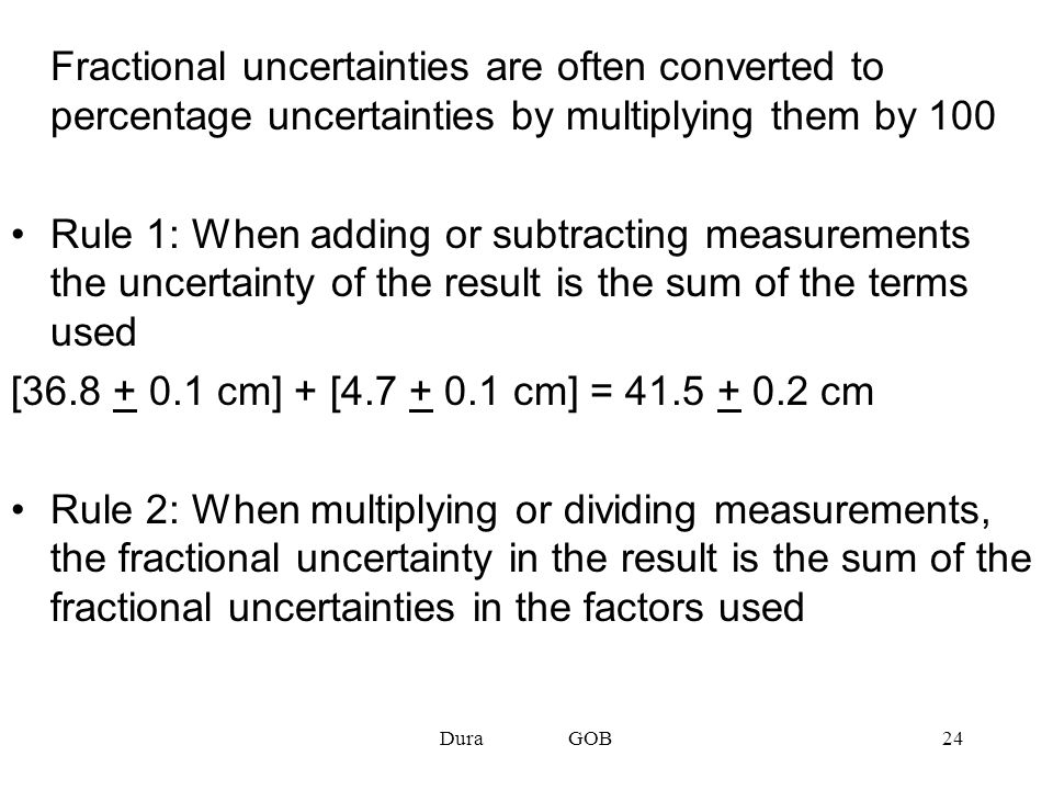 Fractional uncertainties are often converted to percentage uncertainties by multiplying them by 100
