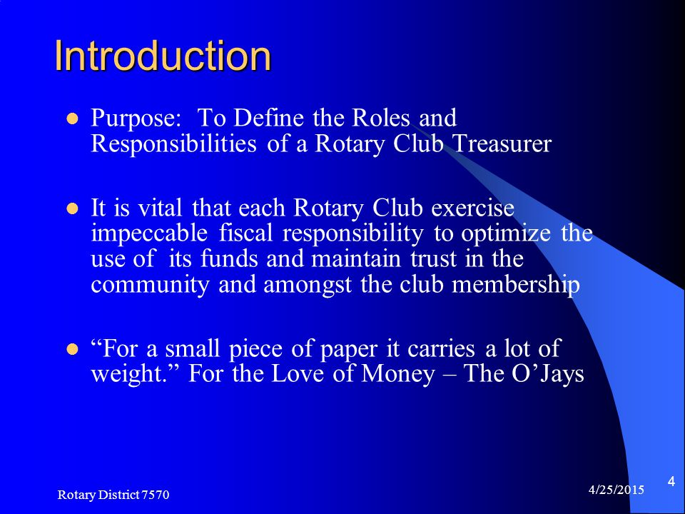 Introduction Purpose: To Define the Roles and Responsibilities of a Rotary Club Treasurer.